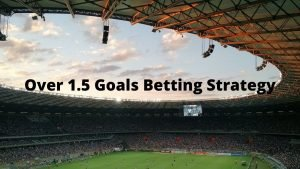 Over 1.5 goals betting strategy